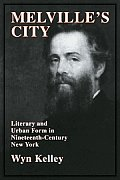 Melville's City: Literary and Urban Form in Nineteenth-Century New York