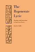The Regenerate Lyric: Theology and Innovation in American Poetry