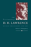 The Visionary D. H. Lawrence: Beyond Philosophy and Art
