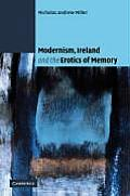 Modernism, Ireland and the Erotics of Memory