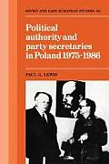 Political Authority and Party Secretaries in Poland, 1975 1986