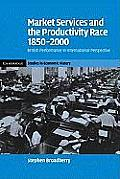 Market Services and the Productivity Race, 1850 2000: British Performance in International Perspective