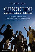 Genocide & International Relations Changing Patterns In The Transitions Of The Late Modern World