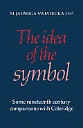The Idea of the Symbol: Some Nineteenth Century Comparisons with Coleridge