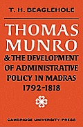 Thomas Munro and the Development of Administrative Policy in Madras 1792 1818