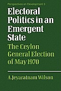 Electoral Politics in an Emergent State: The Ceylon General Election of May 1970