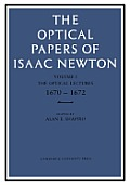 The Optical Papers of Isaac Newton: Volume 1, the Optical Lectures 1670-1672: Volume 1. the Optical Lectures 1670-1672