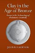Clay in the Age of Bronze: Essays in the Archaeology of Prehistoric Creativity