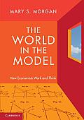 World in the Model How Economists Work & Think