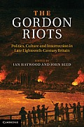 The Gordon Riots: Politics, Culture and Insurrection in Late Eighteenth-Century Britain