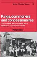 Kings, Commoners & Concessionaires: The Evolution & Dissolution of the Nineteenth-Century Swazi State
