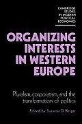 Organizing Interests in Western Europe: Pluralism, Corporatism, and the Transformation of Politics