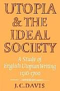 Utopia and the Ideal Society: A Study of English Utopian Writing 1516 1700