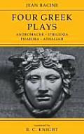 Jean Racine: Four Greek Plays: Andromache-Iphigenia, Phaedra-Athaliah