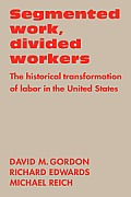 Segmented Work, Divided Workers: The Historical Transformation of Labor in the United States