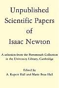 Unpublished Scientific Papers of Isaac Newton: A Selection from the Portsmouth Collection in the University Library, Cambridge