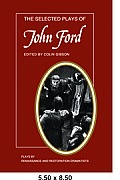 The Selected Plays of John Ford: The Broken Heart, 'tis Pity She's a Whore, Perkin Warbeck