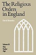 Religious Orders In England Volume 3 Tudor A
