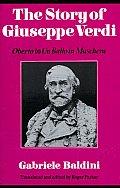 The Story of Giuseppe Verdi: Oberto to Un Ballo in Maschera