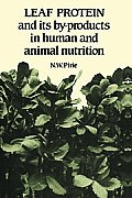 Leaf Protein: And Its By-Products in Human and Animal Nutrition