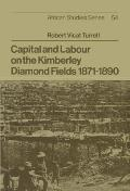 Capital and Labour on the Kimberley Diamond Fields, 1871-1890