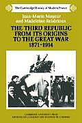 Third Republic from Its Origins to the Great War 1871 1914