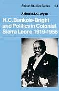 H.C. Bankole-Bright and Politics in Colonial Sierra Leone, 1919-1958
