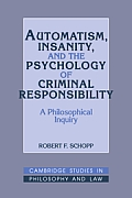 Automatism, Insanity, and the Psychology of Criminal Responsibility: A Philosophical Inquiry