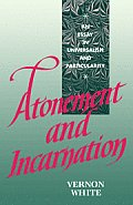 Atonement and Incarnation: An Essay in Universalism and Particularity