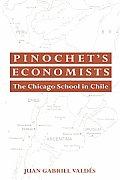 Pinochet's Economists: The Chicago School of Economics in Chile