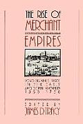 The Rise of Merchant Empires: Long-Distance Trade in the Early Modern World, 1350-1750