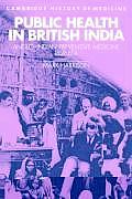 Public Health in British India Anglo Indian Preventive Medicine 1859 1914