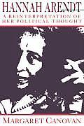 Hannah Arendt: A Reinterpretation of Her Political Thought