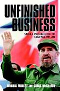 Unfinished Business: America and Cuba After the Cold War, 1989 2001