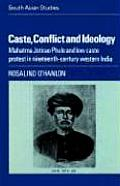 Caste, Conflict and Ideology: Mahatma Jotirao Phule and Low Caste Protest in Nineteenth-Century Western India