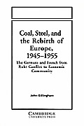 Coal, Steel, and the Rebirth of Europe, 1945-1955: The Germans and French from Ruhr Conflict to Economic Community
