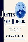 Justus Von Liebig: The Chemical Gatekeeper