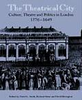 The Theatrical City: Culture, Theatre and Politics in London, 1576 1649