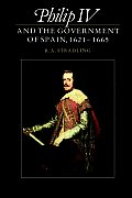 Philip IV and the Government of Spain, 1621 1665