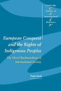 European Conquest and the Rights of Indigenous Peoples: The Moral Backwardness of International Society