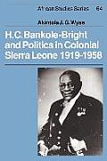 H. C. Bankole-Bright and Politics in Colonial Sierra Leone, 1919-1958