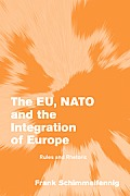 The Eu, NATO and the Integration of Europe: Rules and Rhetoric
