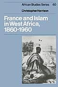 France and Islam in West Africa, 1860 1960