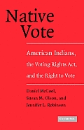 Native Vote: American Indians, the Voting Rights Act, and the Right to Vote