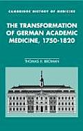 The Transformation of German Academic Medicine, 1750 1820
