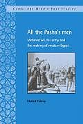 All the Pasha's Men: Mehmed Ali, His Army and the Making of Modern Egypt