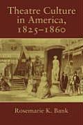 Theatre Culture in America, 1825 1860