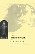 Early Christian Women and Pagan Opinion: The Power of the Hysterical Woman