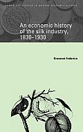 An Economic History of the Silk Industry, 1830 1930