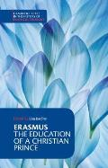 Erasmus: The Education of a Christian Prince with the Panegyric for Archduke Philip of Austria